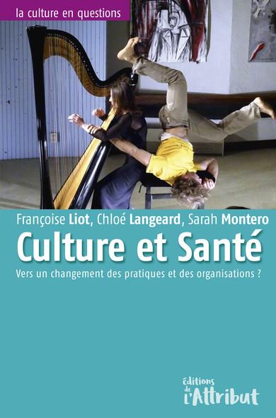 Culture & Santé : Vers un changement des pratiques et des organisations ?