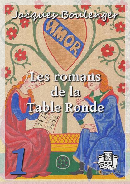Les romans de la Table Ronde : Tome I