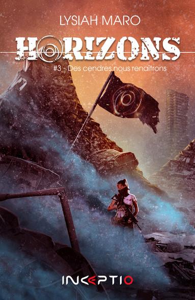 Horizons : #3 Des cendres nous renaîtrons