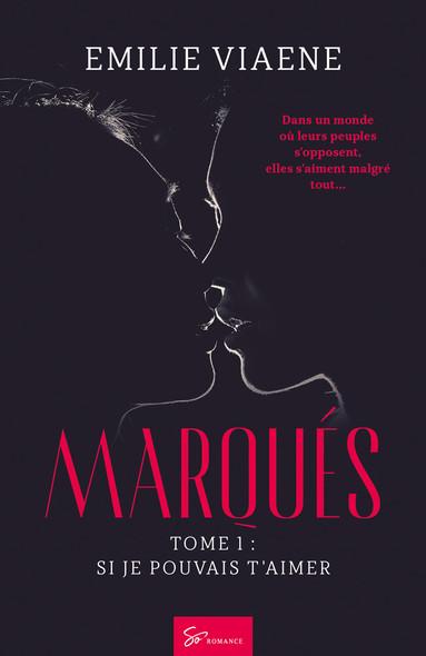 Marqués - Tome 1 : Si je pouvais t'aimer