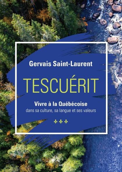 Tescuérit - Vivre à la québécoise : dans sa culture, sa langue et ses valeurs
