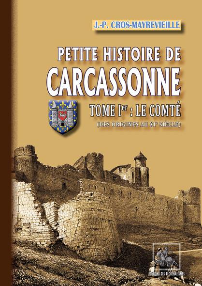 Petite Histoire de Carcassonne (Tome Ier : le Comté) : des origines au XIe siècle