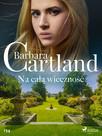 Na całą wieczność - Ponadczasowe historie miłosne Barbary Cartland