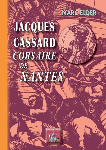 Jacques Cassard corsaire de Nantes : (bois gravés de Gérard Cochet)