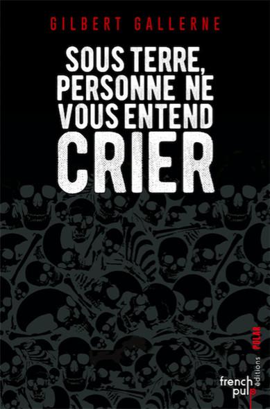 Sous terre, personne ne vous entend crier - Lauréat du Prix du Quai des Orfèvres 2010