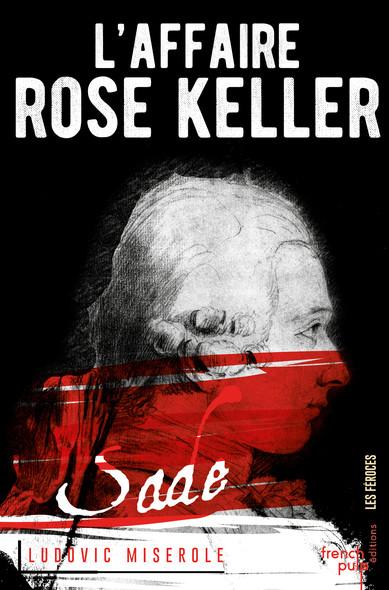 L'affaire Rose Keller - Tome 1 : Les crimes du marquis de Sade