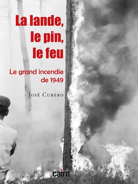 La lande, le pin, le feu : le grand incendie de 1949