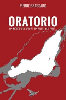 Oratorio : Un monde qui arrive, un autre qui part... | Pierre Brassard