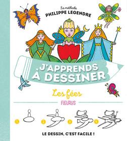 J'apprends à dessiner les fées | Philippe Legendre