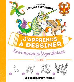 J'apprends à dessiner les animaux légendaires | Philippe Legendre
