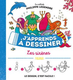 J'apprends à dessiner les sirènes | Philippe Legendre