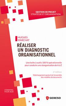 Réaliser un diagnostic organisationnel : Une boite à outils 100% opérationnelle pour conduire une réorganisation de a à z | Marchat Hugues