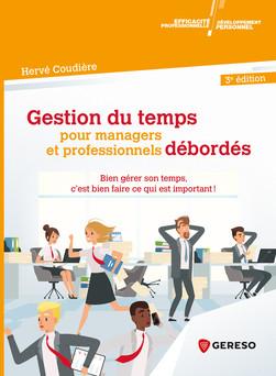 Gestion du temps pour managers et professionnels débordés : Bien gérer son temps, c'est bien faire ce qui est important ! | Hervé Coudière