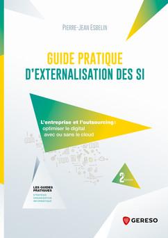 Guide pratique d'externalisation ses SI : L'entreprise et l'outsourcing : optimiser le digital avec ou sans le cloud | Pierre-Jean ESBELIN