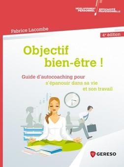 Objectif bien-être ! : Guide d'auto-coaching pour s'épanouir dans sa vie et son travail | Fabrice Lacombe