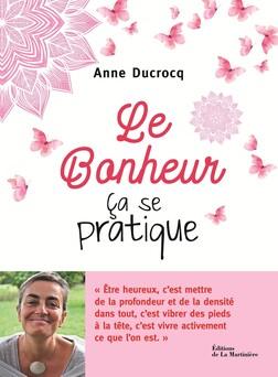Le bonheur, ça se pratique | Anne Ducrocq