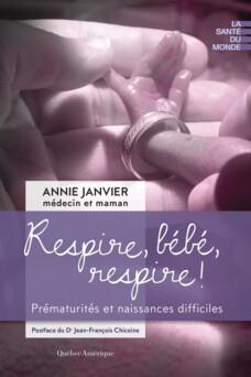 Respire, bébé, respire ! : Prématurités et naissances difficiles | Dr Annie Janvier