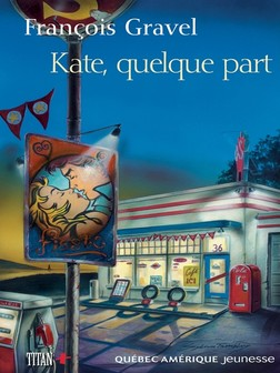 Kate, quelque part | François Gravel