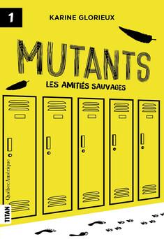 Mutants, tome 1 - Les amitiés sauvages : Mutants | Karine Glorieux