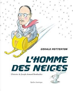 L'Homme des neiges : L'histoire de Joseph-Armand Bombardier | Potterton Gerald
