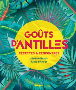 Goûts d'Antilles : Recettes et rencontres | Jérôme Bertin