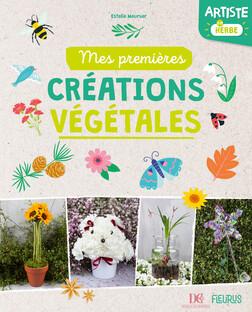 Mes premières créations végétales : Artiste en herbe | Estelle Meunier