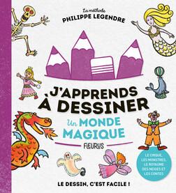 J'apprends à dessiner un monde magique : Le cirque, les monstres, le royaume des neiges et les contes | Philippe Legendre