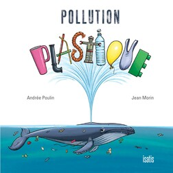 Pollution plastique | Andrée Poulin