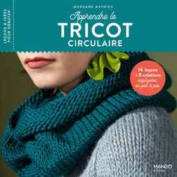 Apprendre le tricot circulaire : 14 leçons et 8 créations expliquées en pas à pas | Morgane Mathieu