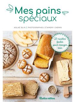 Mes pains spéciaux : 25 recettes faciles pour manger sain | Blin Aglaé