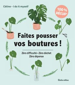 Faites pousser vos boutures ! : Zéro difficulté - Zéro déchet - Zéro dépense | Céline – I Do It Myself