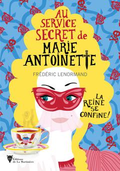 La reine se confine ! : Au service secret de Marie-Antoinette | Frédéric Lenormand