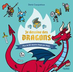Je dessine des dragons : Plus de 60 dessins étape par étape | Cauquetoux Denis