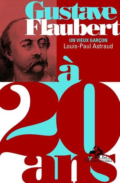 Gustave Flaubert à 20 ans - Un vieux garçon