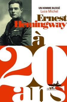 Ernest Hemingway à 20 ans - Un homme blessé | Luce Michel