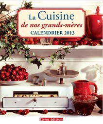 La cuisine de nos grands-mères - Calendrier 2013  | Collectif