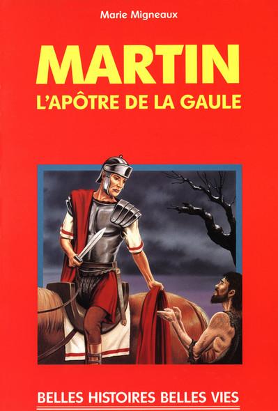 Saint Martin : L'apôtre de la Gaule