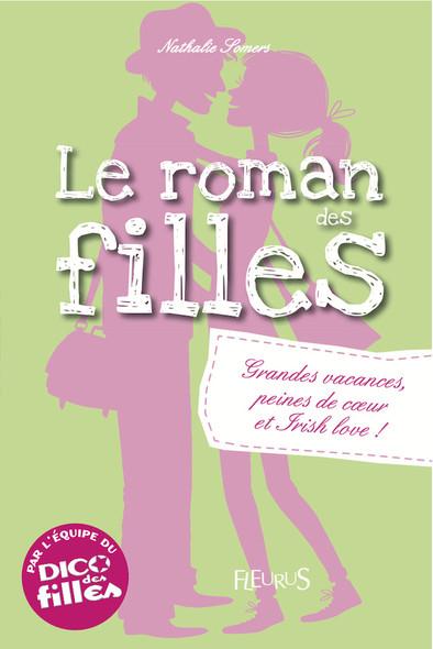 Grandes vacances, peines de cœur et Irish love ! : Le roman des filles (tome 4)