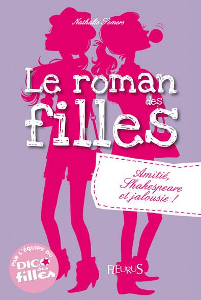 Amitié, Shakespeare et jalousie ! : Le roman des filles (tome 3)