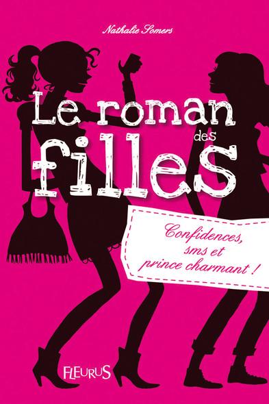 Confidences, SMS et prince charmant ! : Le roman des filles (tome 1)