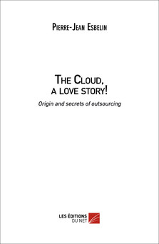 The Cloud, a love story! Origin and family secrets of outsourcing   Pierre-Jean ESBELIN