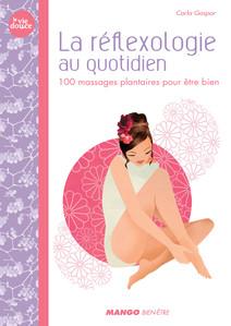 La réflexologie au quotidien : 100 massages plantaires pour être bien   Gaspar, Carla