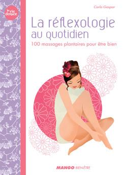 La réflexologie au quotidien : 100 massages plantaires pour être bien | Carla Gaspar