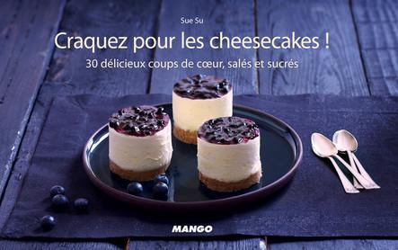 Craquez pour les cheesecakes ! : 30 délicieux coups de cœur salés ou sucrés