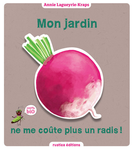Mon jardin ne me coûte plus un radis ! : 100 % Bio