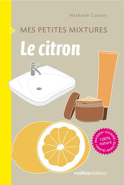 Le citron : Maison - Cuisine - Santé - Beauté - 100% nature