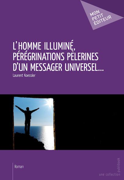 L'Homme illuminé, pérégrinations pèlerines d'un messager universel...