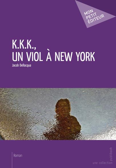 K.K.K., un viol à New York