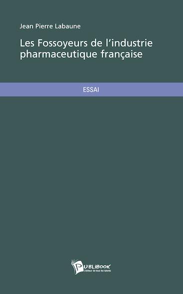 Les Fossoyeurs de l'industrie pharmaceutique française