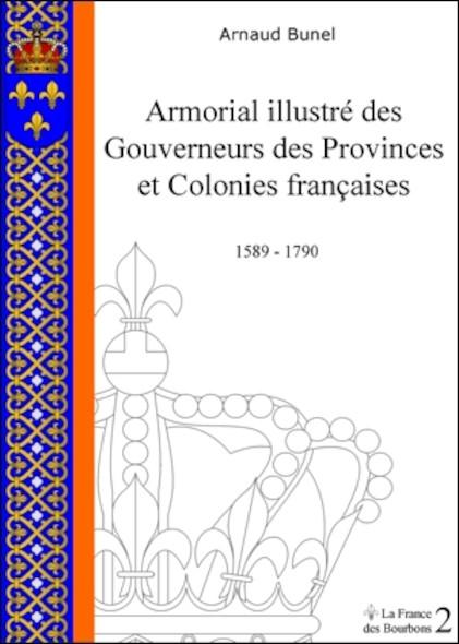 Armorial illustré des Gouverneurs des Provinces et Colonies françaises